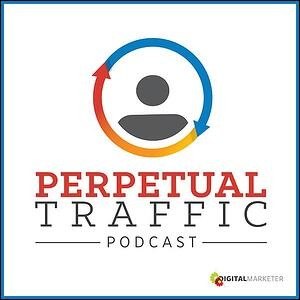 Perpetual Traffic Podcast   Best Marketing Podcasts